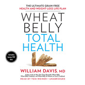Wheat Belly Total Health: The Ultimate Grain-Free Health and Weight-Loss Life Plan, by William Davis