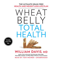 Wheat Belly Total Health: The Ultimate Grain-Free Health and Weight-Loss Life Plan Audiobook, by William Davis
