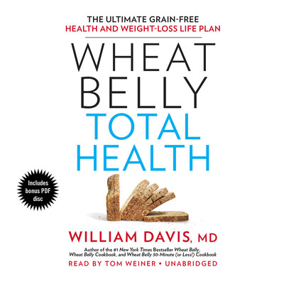 Wheat Belly Total Health: The Ultimate Grain-Free Health and Weight-Loss Life Plan Audiobook, by