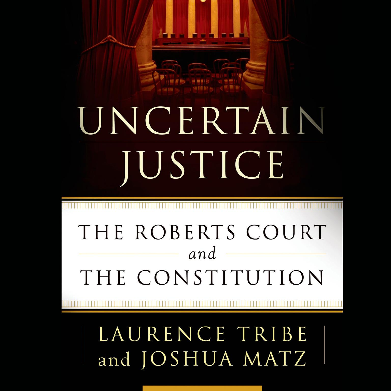 Printable Uncertain Justice: The Roberts Court and the Constitution Audiobook Cover Art