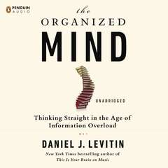 The Organized Mind: Thinking Straight in the Age of Information Overload Audiobook, by Daniel J. Levitin