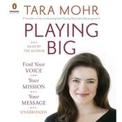 Playing Big: Find Your Voice, Your Mission, Your Message, by Tara Mohr