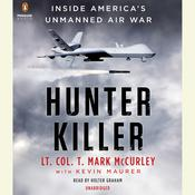 Hunter Killer: Inside Americas Unmanned Air War Audiobook, by T. Mark McCurley, Kevin Maurer