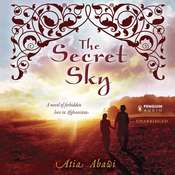 The Secret Sky: A Novel of Forbidden Love in Afghanistan, by Atia Abawi