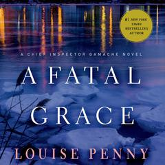 A Fatal Grace: A Chief Inspector Gamache Novel Audiobook, by Louise Penny