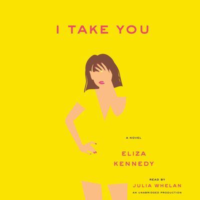 I Take You: A Novel Audiobook, by Eliza Kennedy