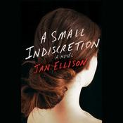 A Small Indiscretion: A Novel, by Jan Ellison