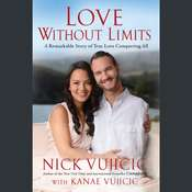 Love Without Limits: A Remarkable Story of True Love Conquering All Audiobook, by Nick Vujicic, Kanae Vujicic