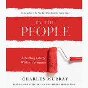 By the People: Rebuilding Liberty Without Permission, by Charles Murray