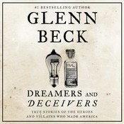 Dreamers and Deceivers: True and Untold Stories of the Heroes and Villains Who Made America, by Glenn Beck
