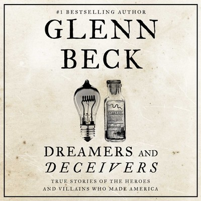 Dreamers and Deceivers: True and Untold Stories of the Heroes and Villains Who Made America Audiobook, by Glenn Beck