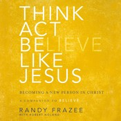 Think, Act, Be Like Jesus: Becoming a New Person in Christ, by Randy Frazee