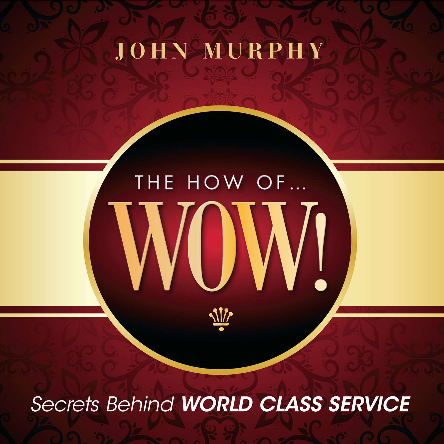 Printable The How of Wow!: Secrets behind World-Class Service Audiobook Cover Art