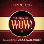 The How of Wow!: Secrets Behind World Class Service Audiobook, by John J. Murphy