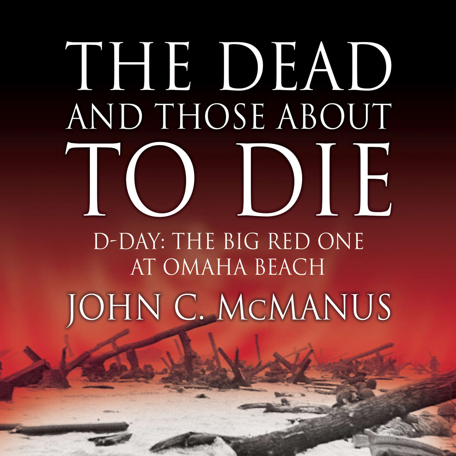 Printable The Dead and Those About to Die: D-Day: The Big Red One at Omaha Beach Audiobook Cover Art