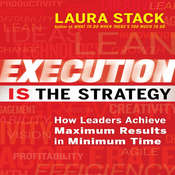 Execution IS the Strategy: How Leaders Achieve Maximum Results in Minimum Time, by Laura Stack