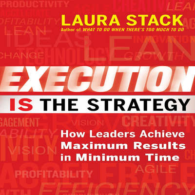 Execution IS the Strategy: How Leaders Achieve Maximum Results in Minimum Time Audiobook, by Laura Stack
