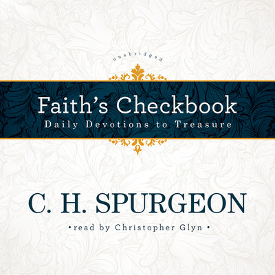 Faith's Checkbook: Daily Devotions to Treasure Audiobook, by C. H. Spurgeon