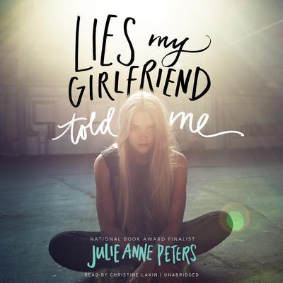 Lies My Girlfriend Told Me Audiobook, by Julie Anne Peters