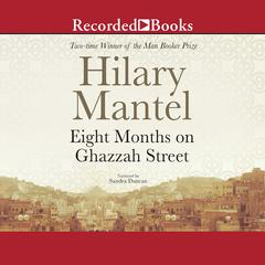 Eight Months on Ghazzah Street Audiobook, by Hilary Mantel