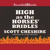 High as the Horses' Bridles Audiobook, by Scott Cheshire