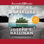 Kidding Ourselves: The Hidden Power of Self-Deception Audiobook, by Joseph T. Hallinan
