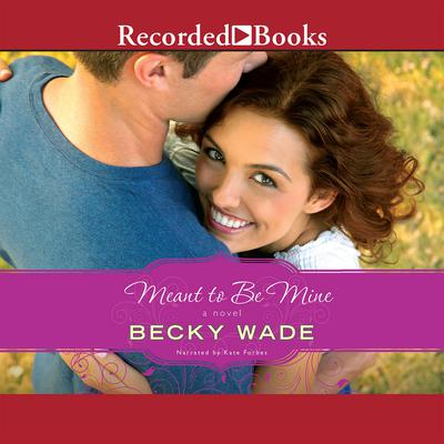 Meant to Be Mine Audiobook, by Becky Wade