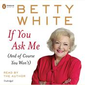 If You Ask Me: (And of Course You Wont) Audiobook, by Betty White