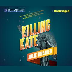 Killing Kate Audiobook, by Julie Kramer