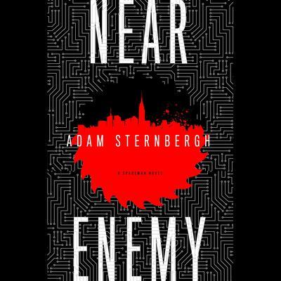 Near Enemy: A Spademan Novel Audiobook, by Adam Sternbergh