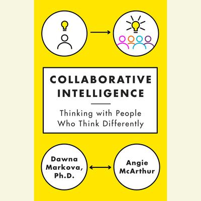 Collaborative Intelligence: Thinking with People Who Think Differently Audiobook, by Dawna Markova