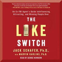The Like Switch: An Ex-FBI Agent's Guide to Influencing, Attracting, and Winning People Over Audiobook, by Jack Schafer