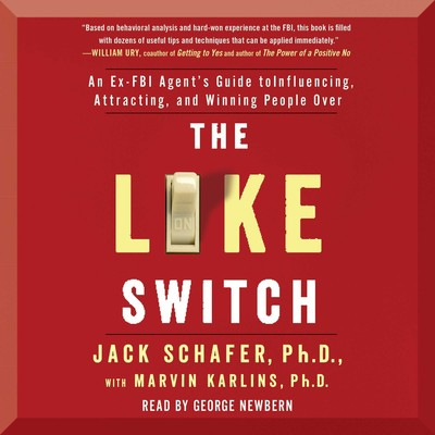 The Like Switch: An Ex-FBI Agents Guide to Influencing, Attracting, and Winning People Over Audiobook, by John R. Schafer