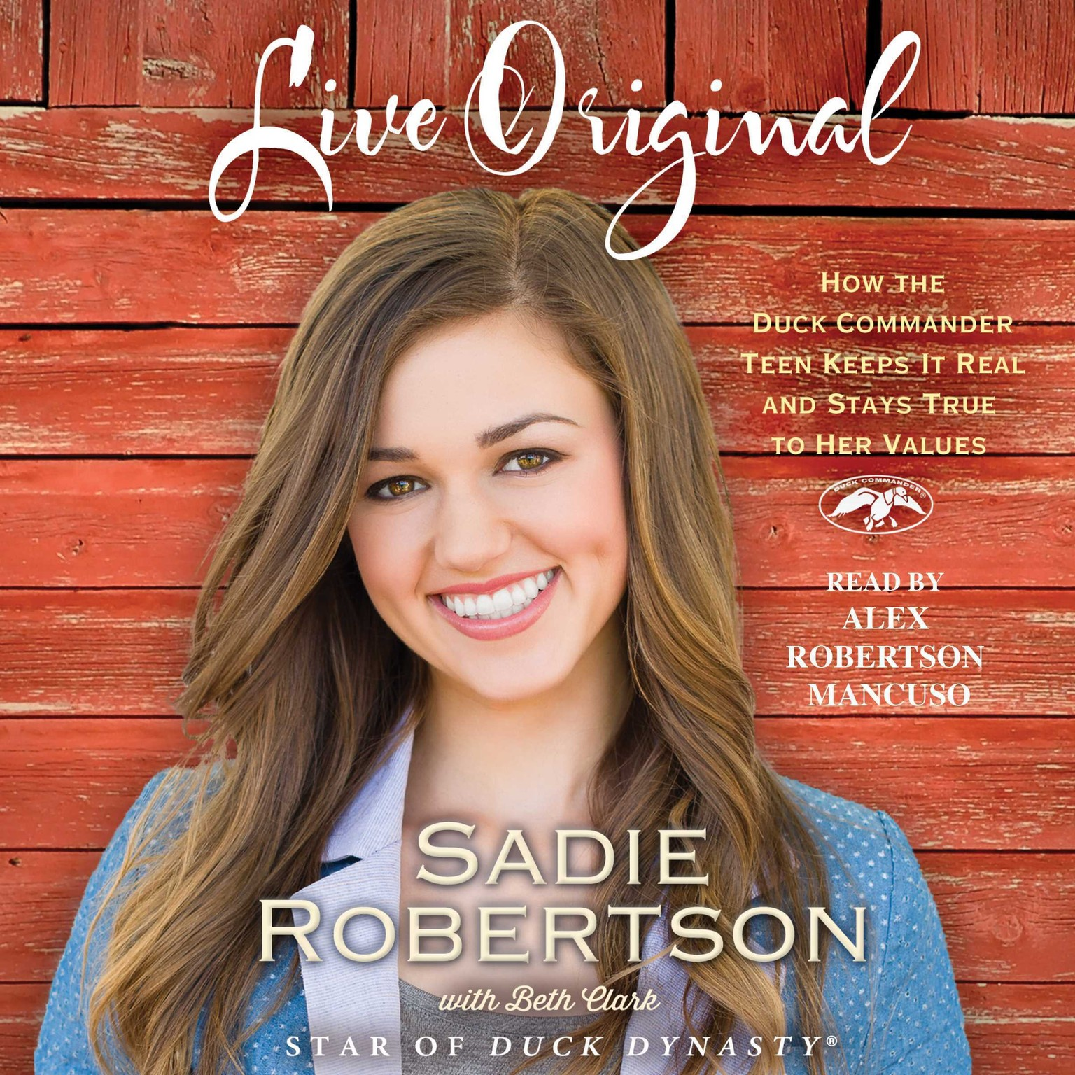 Printable Live Original: How the Duck Commander Teen Keeps It Real and Stays True to Her Values Audiobook Cover Art