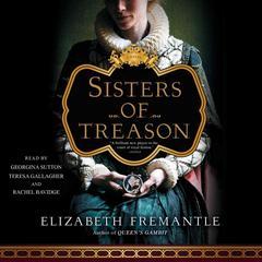 Sisters of Treason: A Novel Audiobook, by Elizabeth Fremantle