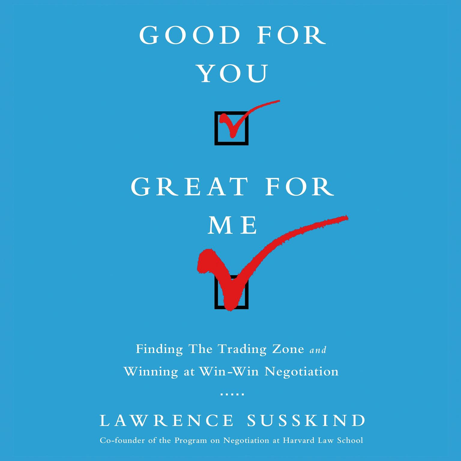 Printable Good For You, Great For Me: Finding the Trading Zone and Winning at Win-Win Negotiation Audiobook Cover Art