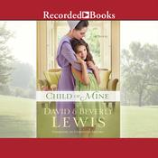 Child of Mine Audiobook, by David Lewis, Beverly Lewis