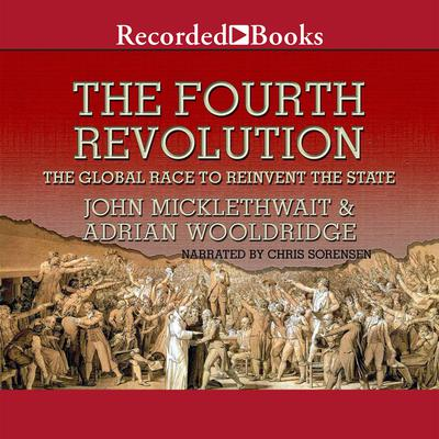 The Fourth Revolution: The Global Race to Reinvent the State Audiobook, by John Micklethwait