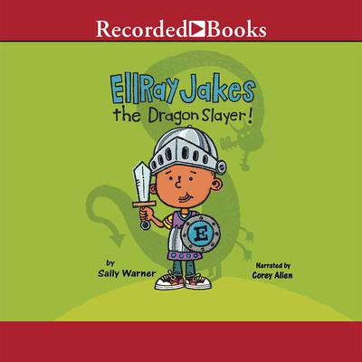 EllRay Jakes the Dragon Slayer! Audiobook, by Sally Warner