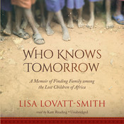 Who Knows Tomorrow: A Memoir of Finding Family among the Lost Children of Africa Audiobook, by Lisa Lovatt-Smith