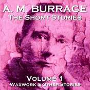 The Short Stories of A. M. Burrage: Volume 1: Waxwork and Other Stories Audiobook, by A. M. Burrage