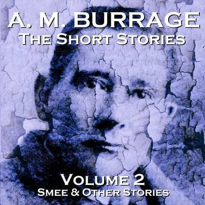 The Short Stories of A. M. Burrage: Volume 2: Smee and Other Stories Audiobook, by A. M. Burrage
