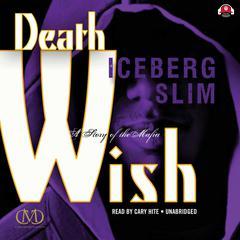 Death Wish: The Story of the Mafia Audiobook, by Iceberg Slim
