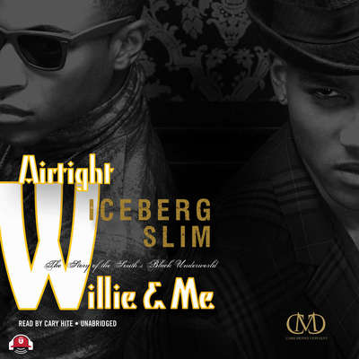 Airtight Willie & Me: The Story of the South's Black Underworld Audiobook, by Iceberg Slim