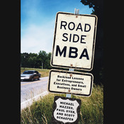 Roadside MBA: Back Road Lessons for Entrepreneurs, Executives, and Small Business Owners Audiobook, by Michael Mazzeo, Paul Oyer, Scott Schaefer