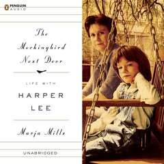 The Mockingbird Next Door: Life with Harper Lee Audiobook, by Marja Mills