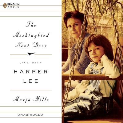 The Mockingbird Next Door: Life with Harper Lee Audiobook, by Marja Mills