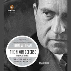 The Nixon Defense: What He Knew and When He Knew It Audiobook, by John W. Dean