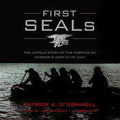 First SEALs: The Untold Story of the Forging of America's Most Elite Unit Audiobook, by Patrick K. O'Donnell