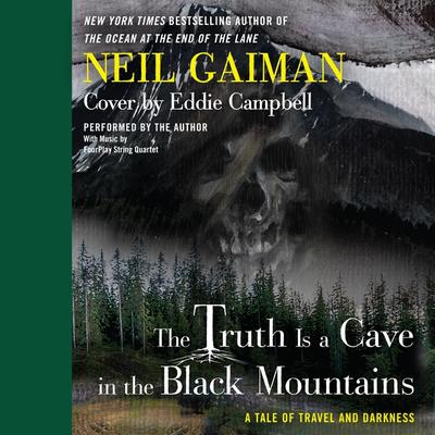 The Truth is a Cave in the Black Mountains: A Tale of Travel and Darkness with Pictures of All Kinds Audiobook, by Neil Gaiman